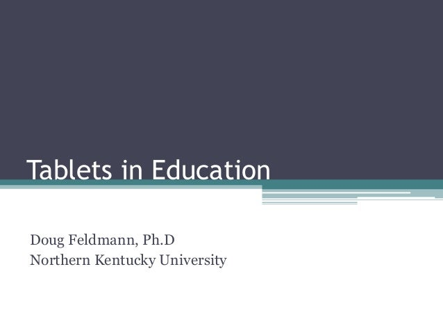 Tablets in EducationDoug Feldmann, Ph.DNorthern Kentucky University