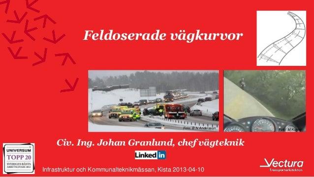 Feldoserade vägkurvor                                                Foto: B N Andersson   Foto: M Kunkel     Civ. Ing. Jo...