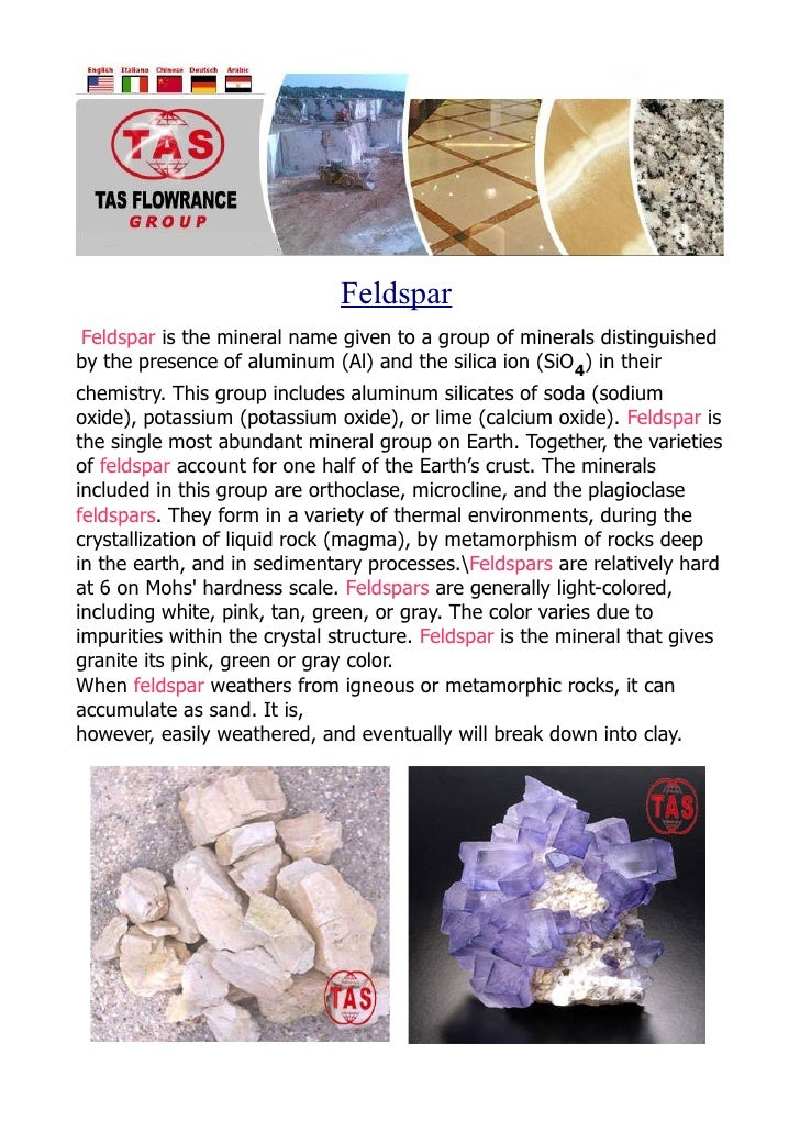 Feldspar Feldspar is the mineral name given to a group of minerals distinguished by the presence of aluminum (Al) and the ...