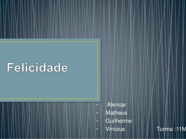 • Alencar • Matheus • Guilherme • Vinicius Turma :11M