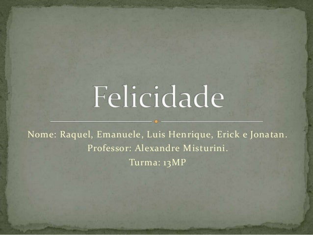 Nome: Raquel, Emanuele, Luis Henrique, Erick e Jonatan. Professor: Alexandre Misturini. Turma: 13MP