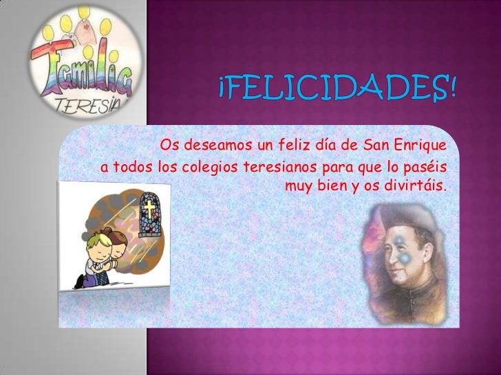 Os deseamos un feliz día de San Enriquea todos los colegios teresianos para que lo paséis                           muy bi...