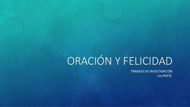 ORACIÓN Y FELICIDAD TRABAJO DE INVESTIGACIÓN 1ra PARTE.