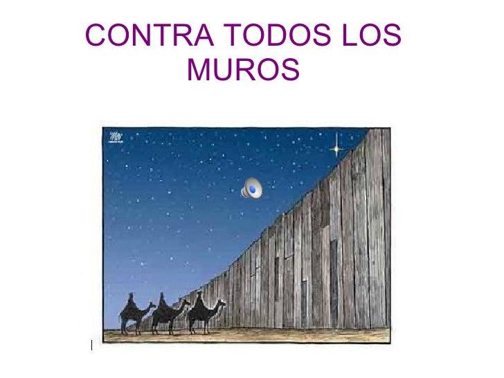 CONTRA TODOS LOS MUROS