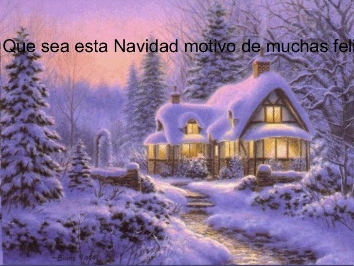 Que sea esta Navidad motivo de muchas felicidades.