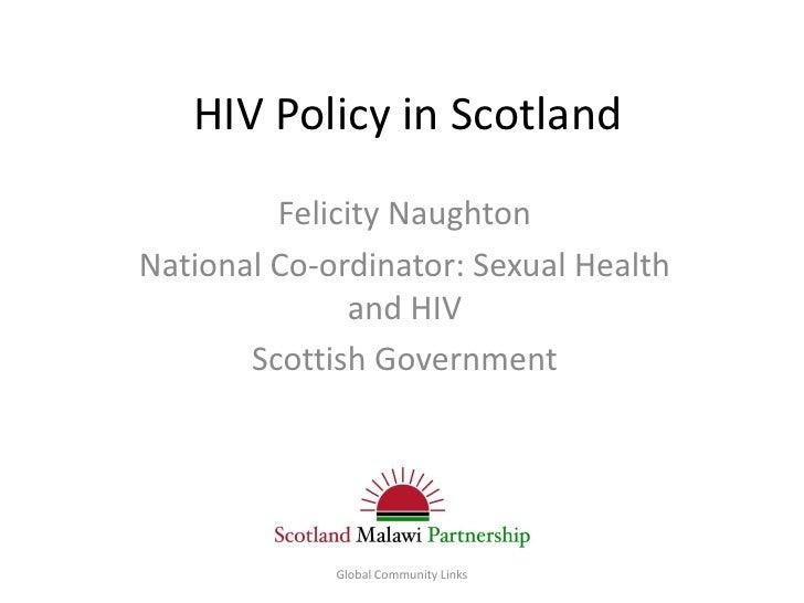 HIV Policy in Scotland         Felicity NaughtonNational Co-ordinator: Sexual Health               and HIV       Scottish ...