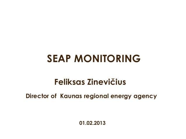 Feliksas ZinevičiusDirector of Kaunas regional energy agencySEAP MONITORING01.02.2013