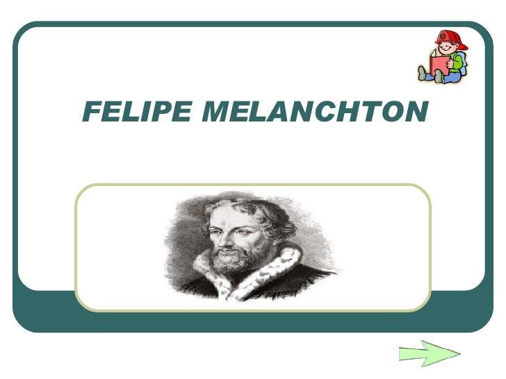 FELIPE MELANCHTON