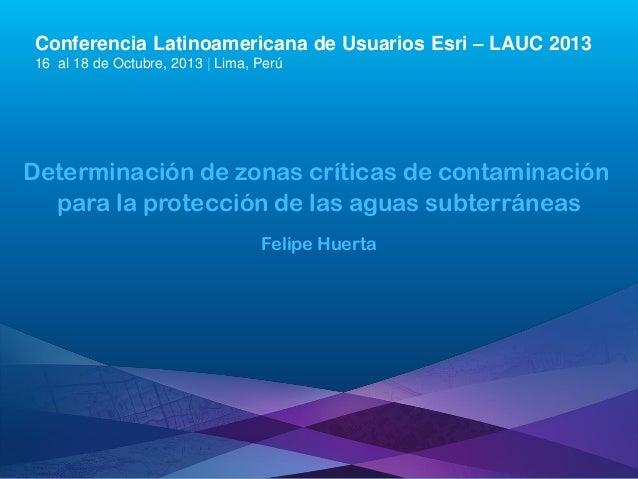 Determinación de Zonas Críticas de Contaminación para la protección de las Aguas Subterráneas, Felipe Antonio Huerta Correa - MWH PERU S.A., Perú