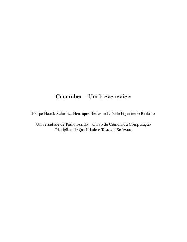 Cucumber – Um breve review Felipe Haack Schmitz, Henrique Becker e La´ıs de Figueiredo Berlatto Universidade de Passo Fund...