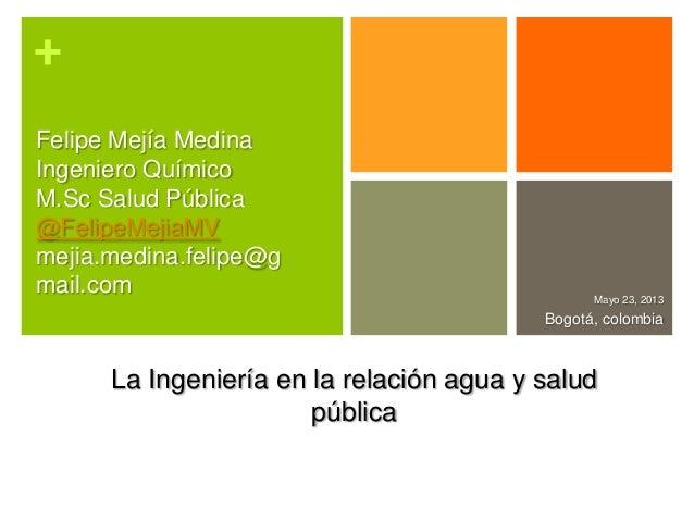 +Mayo 23, 2013Bogotá, colombiaFelipe Mejía MedinaIngeniero QuímicoM.Sc Salud Pública@FelipeMejiaMVmejia.medina.felipe@gmai...