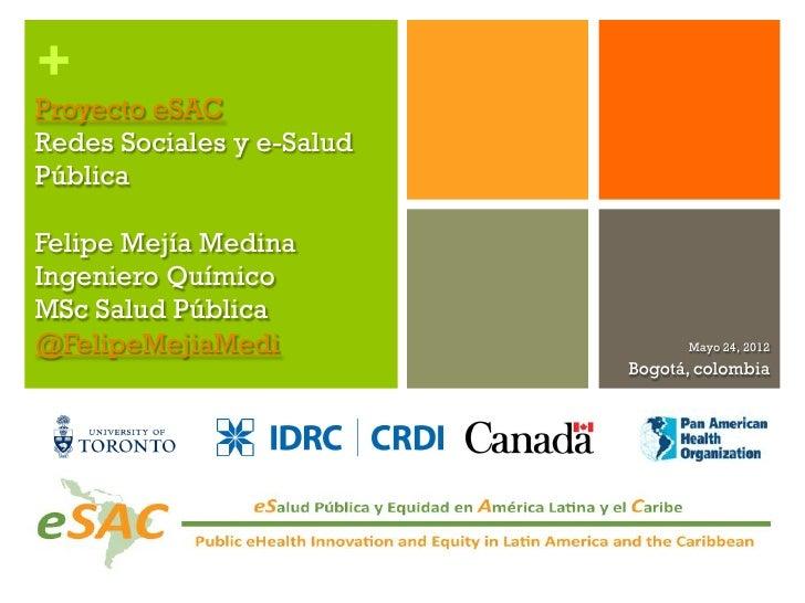 +Proyecto eSACRedes Sociales y e-SaludPúblicaFelipe Mejía MedinaIngeniero QuímicoMSc Salud Pública@FelipeMejiaMedi        ...