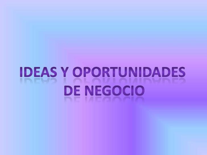 IDEAS Y OPORTUNIDADES <br />DE NEGOCIO<br />