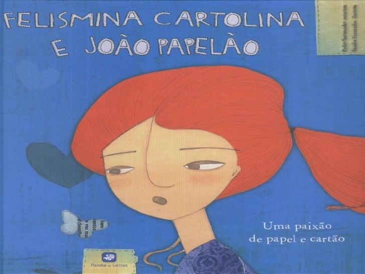 Redige o diálogo entre Felismina   Cartolina e João Papelão. Depois, compara o texto que  escreveste com o do autor.