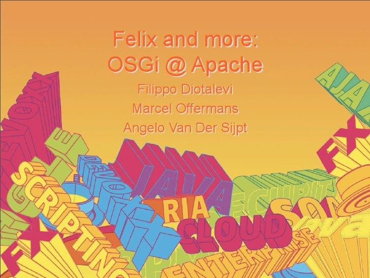 Felix And More: OSGi @ Apache