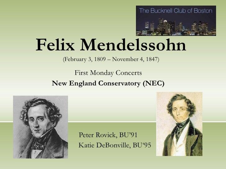 Felix Mendelssohn (February 3, 1809 – November 4, 1847) First Monday Concerts New England Conservatory (NEC) Peter Rovick,...