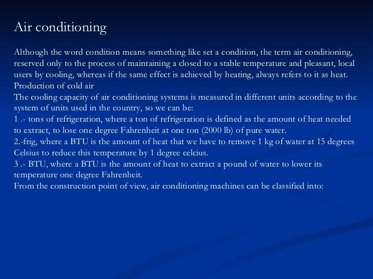 Air conditioning Although the word condition means something like set a condition, the term air conditioning, reserved onl...