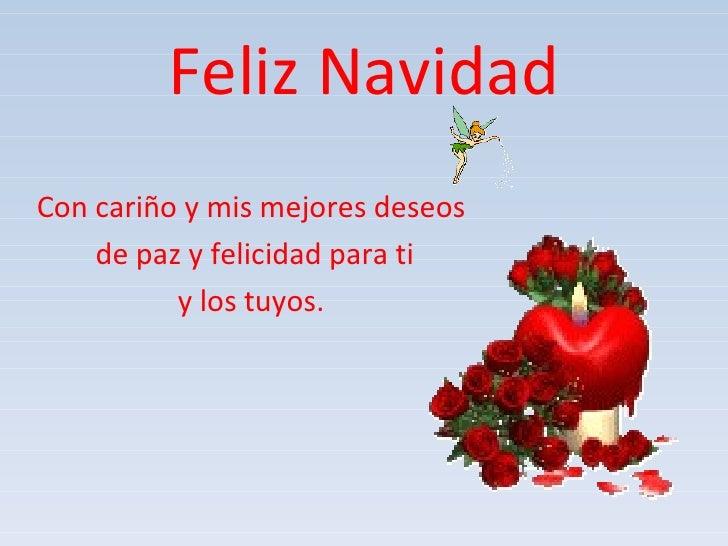 Feliz Navidad Con cariño y mis mejores deseos  de paz y felicidad para ti y los tuyos.