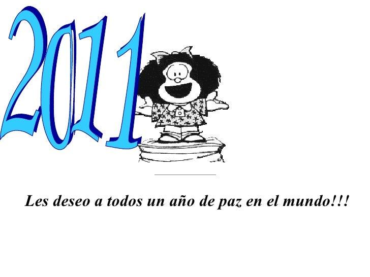 Les deseo a todos un año de paz en el mundo!!!  2011