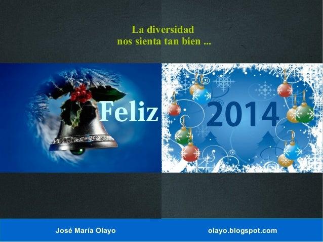 La diversidad nos sienta tan bien ...  Feliz  José María Olayo  2014  olayo.blogspot.com