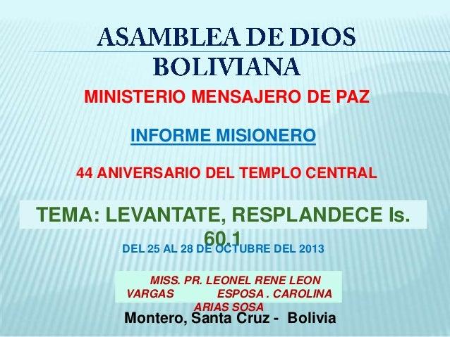 MINISTERIO MENSAJERO DE PAZ  INFORME MISIONERO 44 ANIVERSARIO DEL TEMPLO CENTRAL  TEMA: LEVANTATE, RESPLANDECE Is. 60.1 DE...