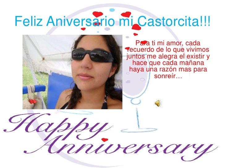 Feliz Aniversario mi Castorcita!!!<br />Para ti mi amor, cada recuerdo de lo que vivimos juntos me alegra el existir y hac...