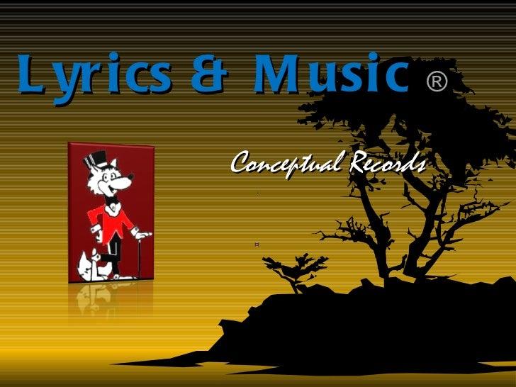 Lyrics & Music  ® Conceptual Records