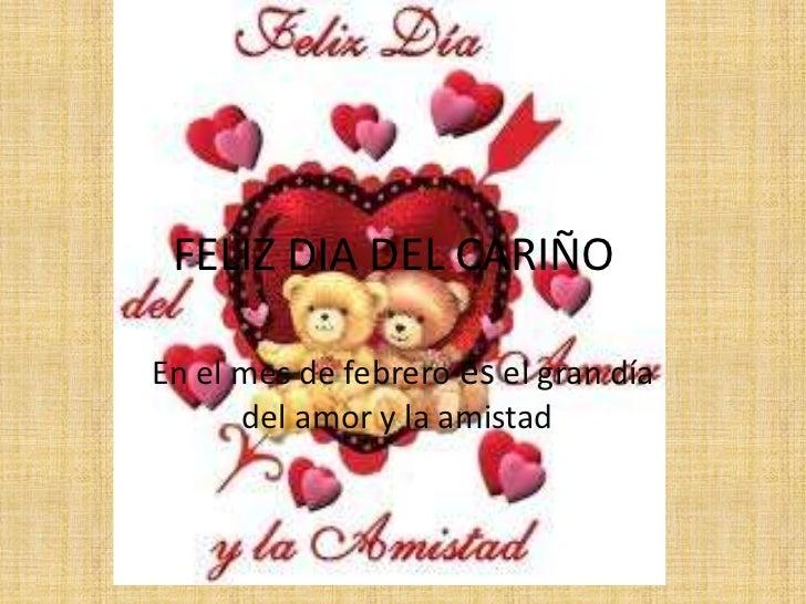 FELIZ DIA DEL CARIÑOEn el mes de febrero es el gran día      del amor y la amistad