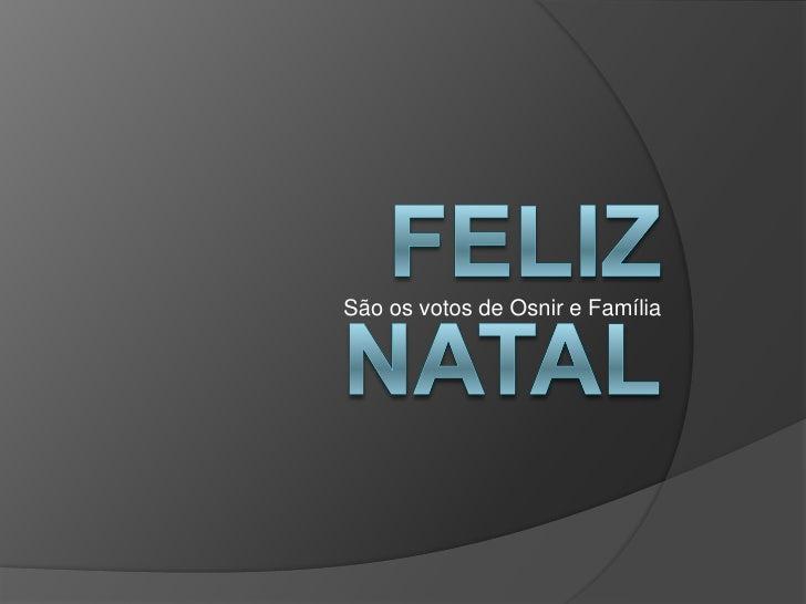 Feliz Natal<br />São os votos de Osnir e Família<br />