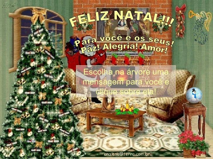 FELIZ NATAL!!! Para você e os seus! Paz! Alegria! Amor! Escolha na árvore uma mensagem para você  e clique sobre ela !