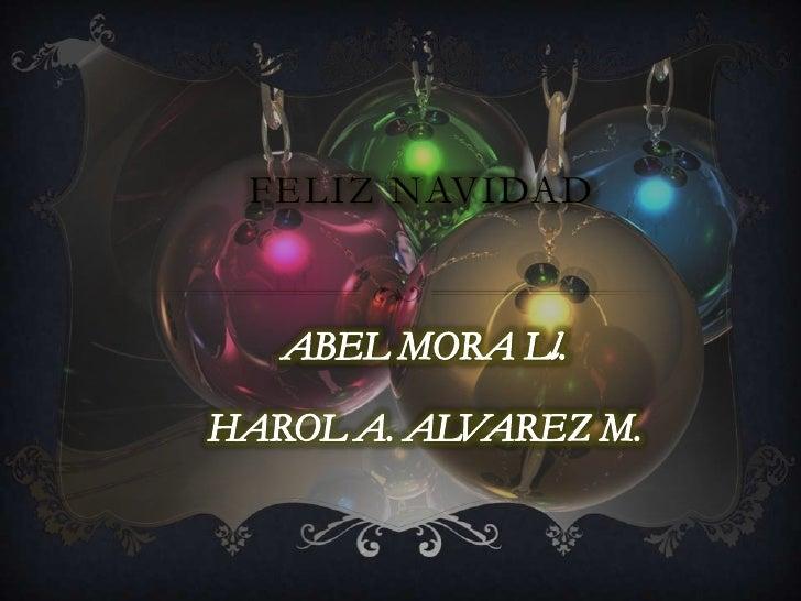 FELIZ NAVIDAD<br />ABEL MORA Ll.<br />HAROL A. ALVAREZ M.<br />