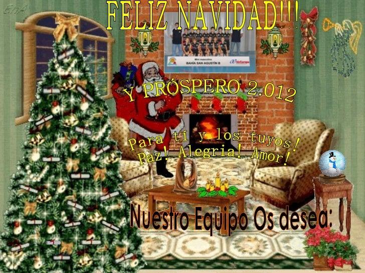 Nuestro Equipo Os desea: Para tí y los tuyos! Paz! Alegria! Amor! FELIZ NAVIDAD!!! Y PRÓSPERO 2.012