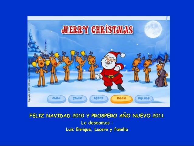 FELIZ NAVIDAD 2010 Y PROSPERO AÑO NUEVO 2011 Le deseamos : Luis Enrique, Lucero y familia
