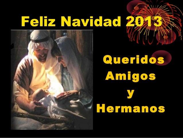 Feliz Navidad 2013 Queridos Amigos y Hermanos