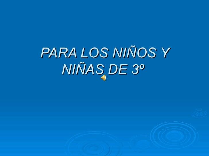 PARA LOS NIÑOS Y NIÑAS DE 3º