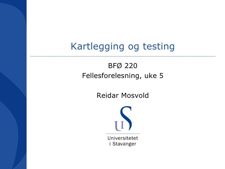 Kartlegging og testing BFØ 220 Fellesforelesning, uke 5 Reidar Mosvold