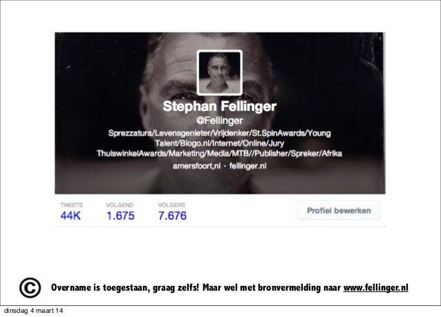 Overname is toegestaan, graag zelfs! Maar wel met bronvermelding naar www.fellinger.nl dinsdag 4 maart 14