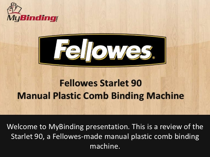 Fellowes Starlet 90   Manual Plastic Comb Binding MachineWelcome to MyBinding presentation. This is a review of the Starle...