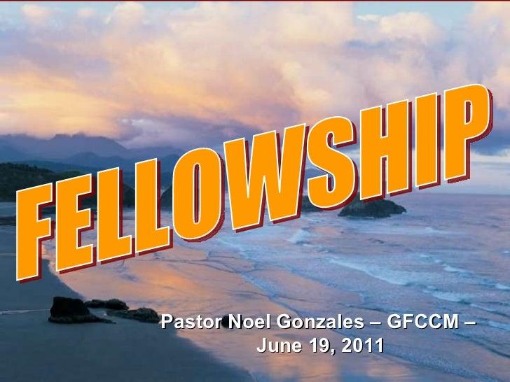 FELLOWSHIP Pastor Noel Gonzales – GFCCM –  June 19, 2011