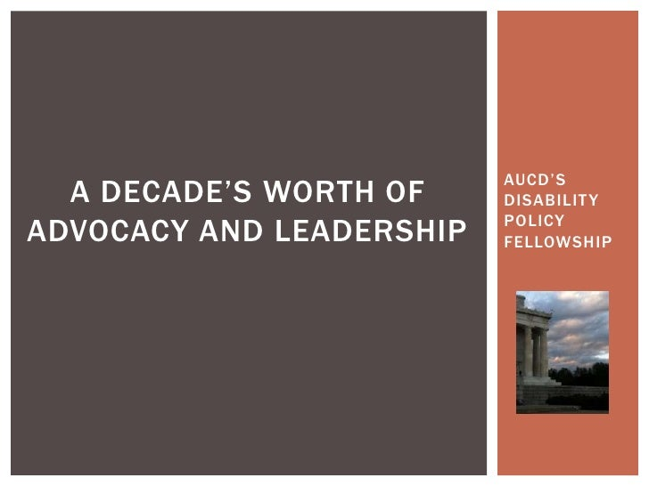 AUCD'S  A DECADE'S WORTH OF     DISABILIT Y                          POLICYADVOCACY AND LEADERSHIP   FELLOWSHIP