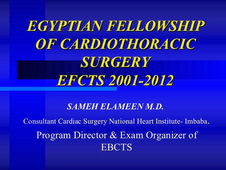 EGYPTIAN FELLOWSHIP  OF CARDIOTHORACIC       SURGERY    EFCTS 2001-2012              SAMEH ELAMEEN M.D.Consultant Cardiac ...