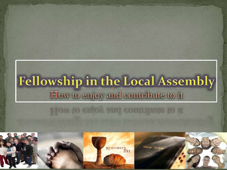 Fellowship in the Local Assembly How to enjoy and contribute to it<br />