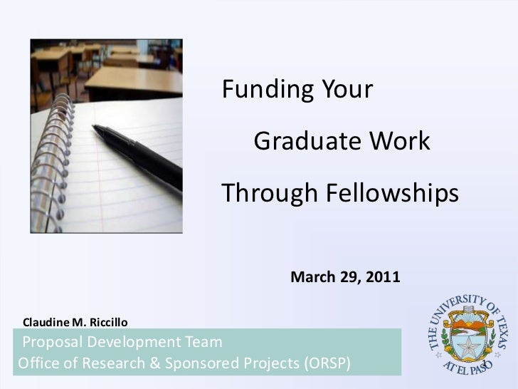 Funding Your          	Graduate Work<br />Through Fellowships<br />March 29, 2011<br />Claudine M. Riccillo<br />Proposal ...