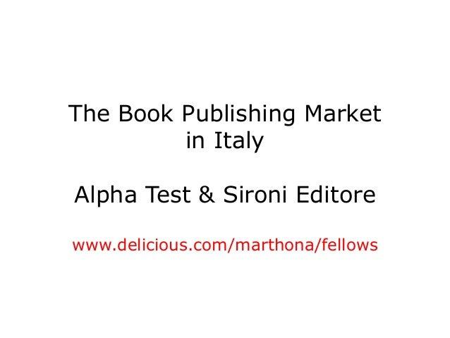 The Book Publishing Market in Italy Alpha Test & Sironi Editore www.delicious.com/marthona/fellows