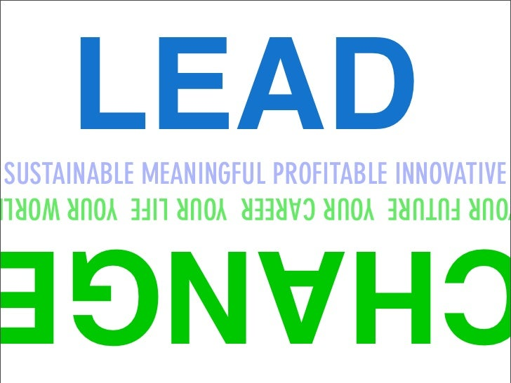 LEAD SUSTAINABLE MEANINGFUL PROFITABLE INNOVATIVE OUR FUTURE YOUR CAREER YOUR LIFE YOUR WORL      HANG