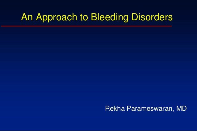 An Approach to Bleeding DisordersRekha Parameswaran, MD