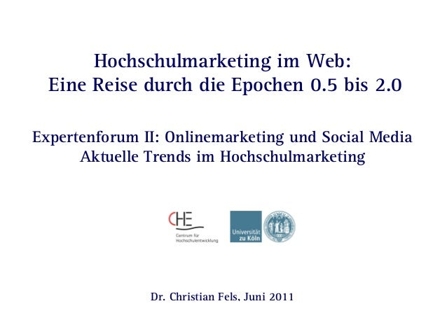 Seite 1 | Juni 2011 | Hochschulmarketing im Web: Eine Reise durch die Epochen 0.5 bis 2.0Dr. Christian FelsChristian FelsH...