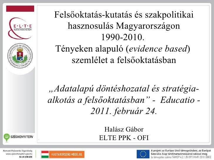 Felsőoktatás kutatás és szakpolitikai hasznosulás Magyarországon 1990-2010. Tényeken alapuló (evidence based) szemlélet a felsőoktatásban.