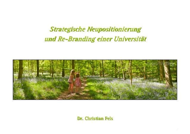 Dr. Christian FelsSeite 0   Strategische Neupositionierung und Re-Branding einer Universität Strategische Neupositionierun...