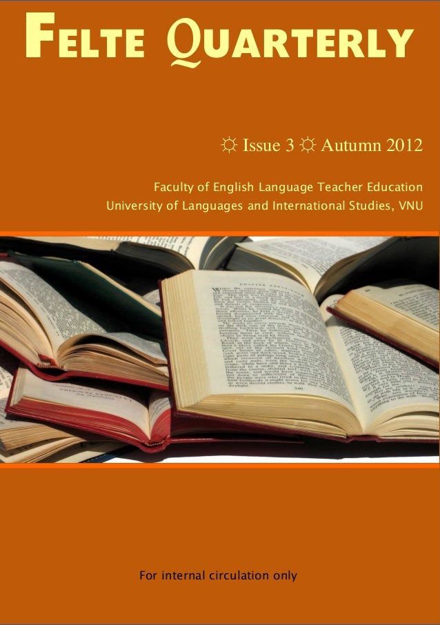 FELTE QUARTERLY                      ☼ Issue 3 ☼ Autumn 2012           Faculty of English Language Teacher Education   Uni...